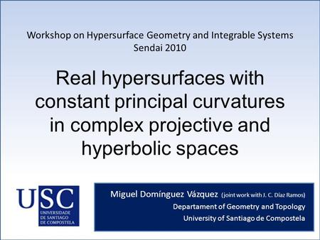 Real hypersurfaces with constant principal curvatures in complex projective and hyperbolic spaces Miguel Domínguez Vázquez (joint work with J. C. Díaz.