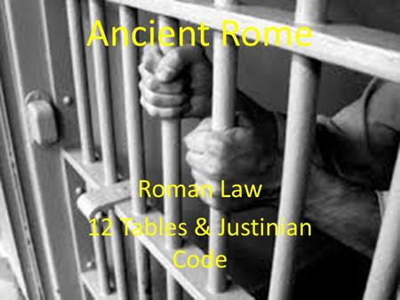 Roman Law 12 Tables & Justinian Code