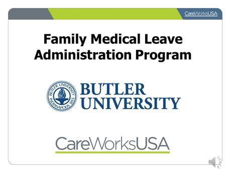 Family Medical Leave Administration Program CareWorks USA CareWorks USA will administer the Family Medical Leave Benefit for Butler University This change.