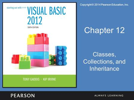 Copyright © 2014 Pearson Education, Inc. Chapter 12 Classes, Collections, and Inheritance.