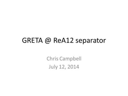 ReA12 separator Chris Campbell July 12, 2014.