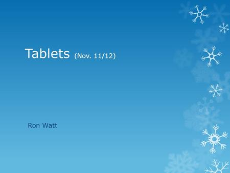 Tablets (Nov. 11/12) Ron Watt. 1. What is a Tablet? 2. Where? 3. When? 4. Why? 5. Systems & Terms 6. Dream Machine 7. Reality 8. Products Tablets.