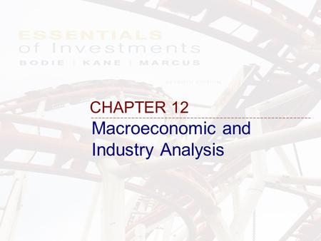 Macroeconomic and Industry Analysis CHAPTER 12. 12-2 Framework of Security Analysis Security Analysis (or Fundamental analysis) –The analysis to determine.