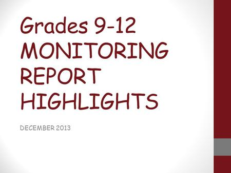Grades 9-12 MONITORING REPORT HIGHLIGHTS DECEMBER 2013.