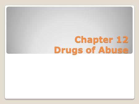 Chapter 12 Drugs of Abuse.