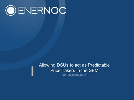 Allowing DSUs to act as Predictable Price Takers in the SEM 4th December, 2014.