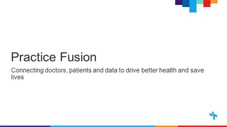 Practice Fusion Connecting doctors, patients and data to drive better health and save lives.