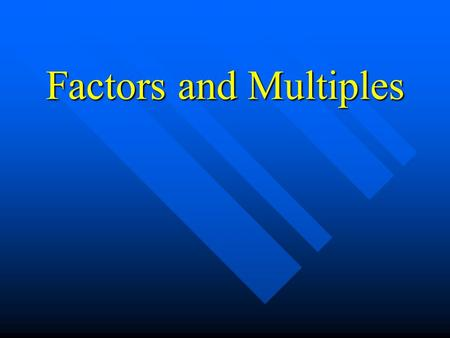 Factors and Multiples. Factors of a Number A number may be made by multiplying two or more other numbers together. The numbers that are multiplied together.