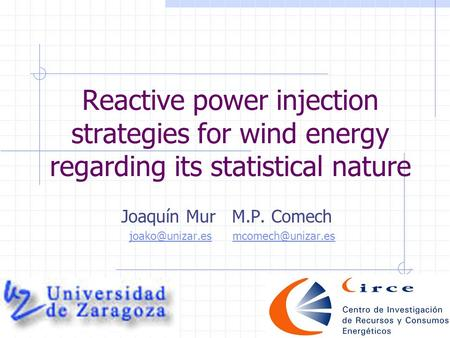 Reactive power injection strategies for wind energy regarding its statistical nature Joaquín Mur M.P. Comech