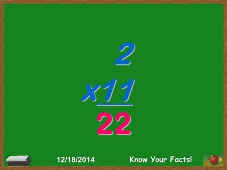 2 x11 22 12/18/2014 Know Your Facts!. 11 x3 33 12/18/2014 Know Your Facts!