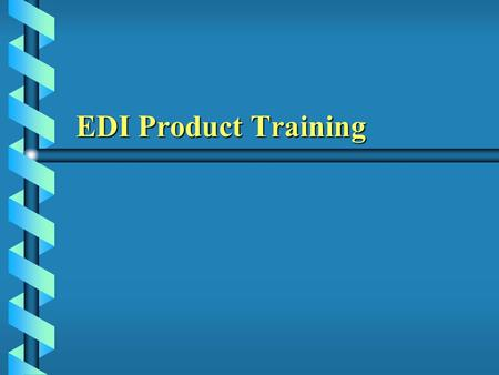 EDI Product Training. What is EDI ? b Electronic Data Interchange b Transfer data between Business b Transfer data between different applications between.
