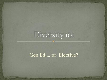 Gen Ed…. or Elective?. I Corinthians 12 There is a powerful testimony about God in society and the church when diversity is modeled among His people.