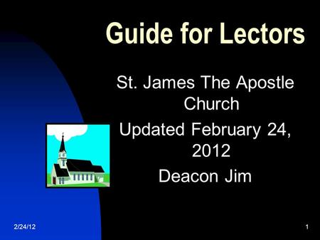 2/24/121 Guide for Lectors St. James The Apostle Church Updated February 24, 2012 Deacon Jim.