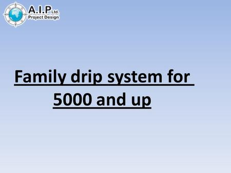 Family drip system for 5000 and up. 2 Blocks of 0.5 hectare Moringa.