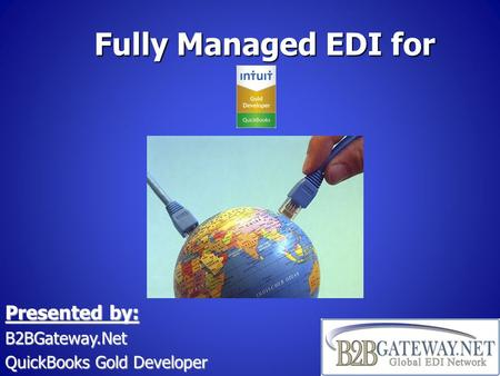 Fully Managed EDI for Presented by: B2BGateway.Net QuickBooks Gold Developer.