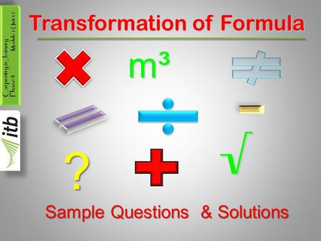 Carpentry & Joinery Phase 4 Module 1 Unit 12 Transformation of Formula m³ √ ? Sample Questions & Solutions.