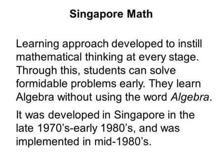 Singapore Math Learning approach developed to instill mathematical thinking at every stage. Through this, students can solve formidable problems early.