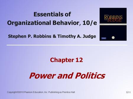 Copyright ©2010 Pearson Education, Inc. Publishing as Prentice Hall 12-1 Essentials of Organizational Behavior, 10/e Stephen P. Robbins & Timothy A. Judge.
