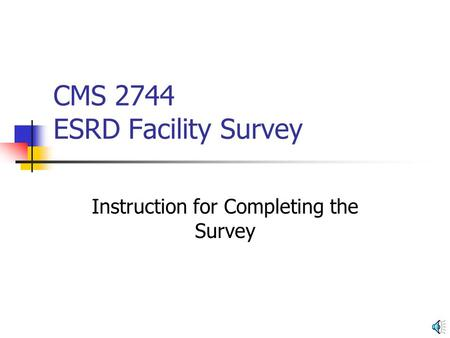 CMS 2744 ESRD Facility Survey Instruction for Completing the Survey.