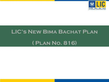 Bima Bachat Plan Plan No. 175 New Bima Bachat plan Plan No. 816 Maturity Benefit Single Premium Paid along with loyalty addition less extra premiums,if.