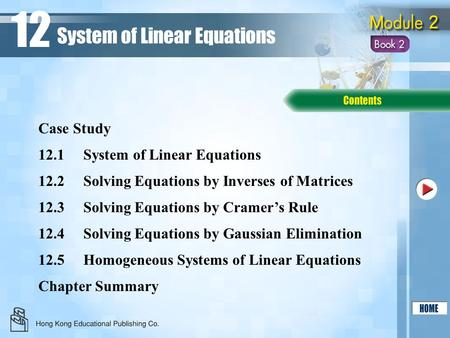12.1System of Linear Equations 12.2Solving Equations by Inverses of Matrices 12.3Solving Equations by Cramer's Rule Chapter Summary Case Study System of.