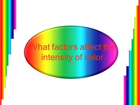 What factors affect the intensity of color