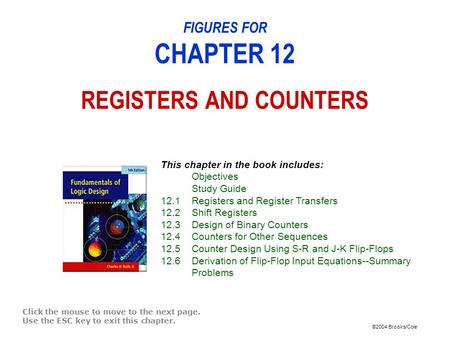 ©2004 Brooks/Cole FIGURES FOR CHAPTER 12 REGISTERS AND COUNTERS Click the mouse to move to the next page. Use the ESC key to exit this chapter. This chapter.