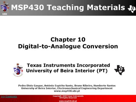 UBI >> Contents Chapter 10 Digital-to-Analogue Conversion MSP430 Teaching Materials Texas Instruments Incorporated University of Beira Interior (PT) Pedro.