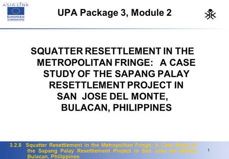 UPA Package 3, Module 2 SQUATTER RESETTLEMENT IN THE METROPOLITAN FRINGE: A CASE STUDY OF THE SAPANG PALAY RESETTLEMENT PROJECT IN.