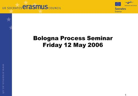 "1 Bologna Process Seminar Friday 12 May 2006. 2 The Mobility Challenge Sorbonne Declaration, May 1998 ""At both undergraduate and graduate level, students."