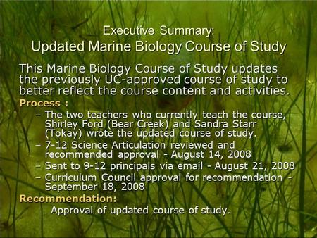 Executive Summary: Updated Marine Biology Course of Study This Marine Biology Course of Study updates the previously UC-approved course of study to better.
