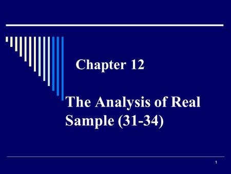 1 Chapter 12 The Analysis of Real Sample (31-34).