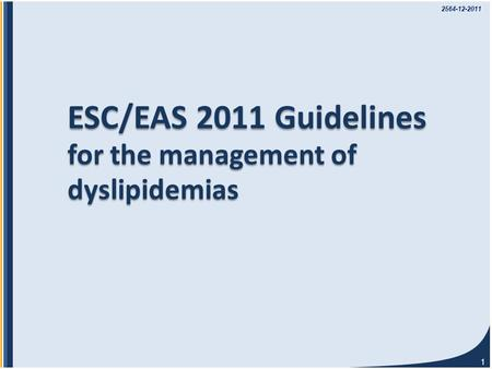 1 ESC/EAS 2011 Guidelines for the management of dyslipidemias 2564-12-2011.