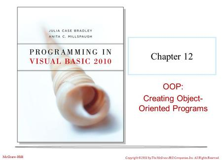 Chapter 12 OOP: Creating Object- Oriented Programs Copyright © 2011 by The McGraw-Hill Companies, Inc. All Rights Reserved. McGraw-Hill.