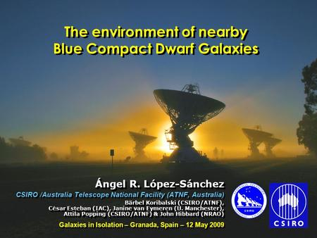 The environment of nearby BCDGs – Granada, May 12, 2009 Ángel R. López-Sánchez The environment of nearby Blue Compact Dwarf Galaxies Ángel R. López-Sánchez.