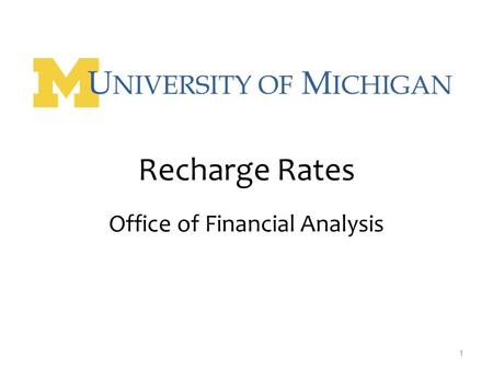 1 Recharge Rates Office of Financial Analysis. Agenda  Recharge definition & principles  What to include / exclude  Requesting a rate  Fund Usage.