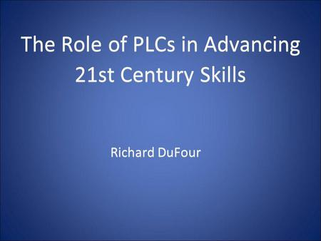 The Role of PLCs in Advancing <strong>21st</strong> <strong>Century</strong> <strong>Skills</strong>