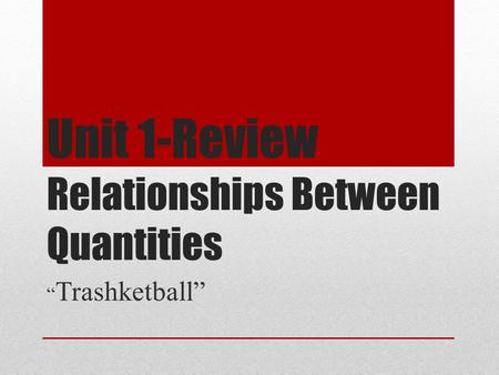 "Unit 1-Review Relationships Between Quantities "" Trashketball"""