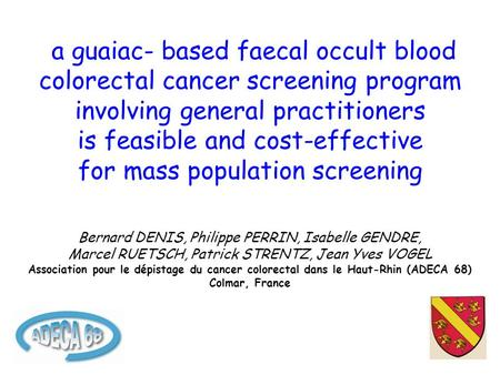 A guaiac- based faecal occult blood colorectal cancer screening program involving general practitioners is feasible and cost-effective for mass population.