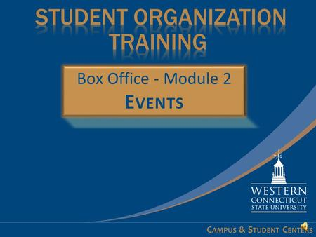 C AMPUS & S TUDENT C ENTERS Learning Objectives - 1 of 1 At the conclusion of this module you will:  Understand how to request tickets for events 