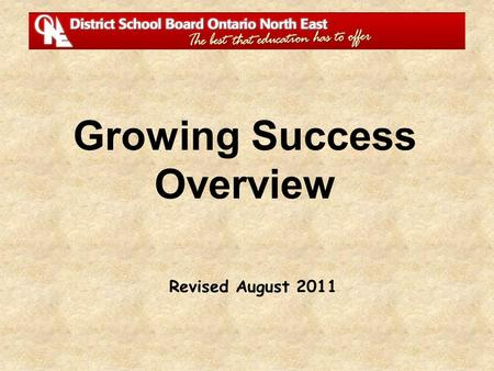 Revised August 2011 Growing Success Overview. Purpose Updates, clarifies, co-ordinates and consolidates the various aspects of assessment. Achieve fairness,