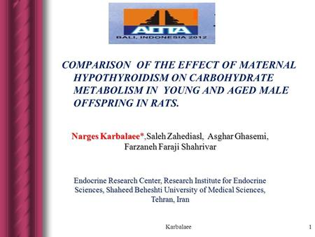 COMPARISON OF THE EFFECT OF MATERNAL HYPOTHYROIDISM ON CARBOHYDRATE METABOLISM IN YOUNG AND AGED MALE OFFSPRING IN RATS. Karbalaee1 Narges Karbalaee*,Saleh.