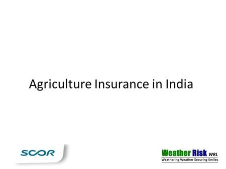 Agriculture Insurance in India. Crop Insurance market in India 25 million out of 120 million farmers (20%) are insured under crop insurance schemes 90%