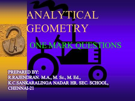 ANALYTICAL GEOMETRY ONE MARK QUESTIONS. CHOOSE THE CORRECT ANSWER 1. The axis of the parabola y 2 – 2y + 8x – 23 = 0 is (a) y = – 1 (b) x = – 3 (c) x.