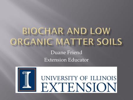 Duane Friend Extension Educator.  Funding for the study was through the Illinois Department of Agriculture Sustainable Ag Grant program  Additional.