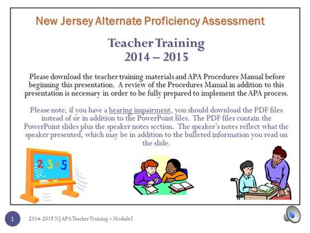 New Jersey Alternate Proficiency Assessment Teacher Training 2014 – 2015 Please download the teacher training materials and APA Procedures Manual before.