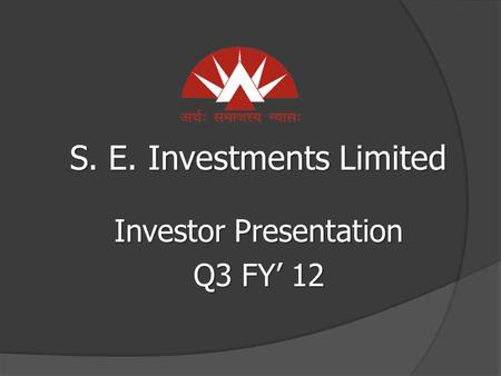 S. E. Investments Limited Investor Presentation Q3 FY' 12.