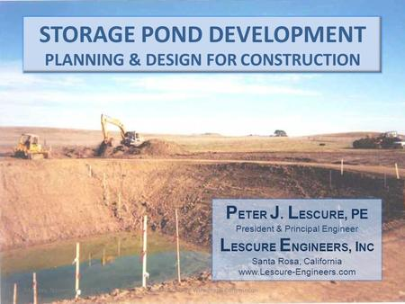 Monday, November 12, 2012Sonoma County Winegrape Commission1 STORAGE POND DEVELOPMENT PLANNING & DESIGN FOR CONSTRUCTION P ETER J. L ESCURE, PE President.