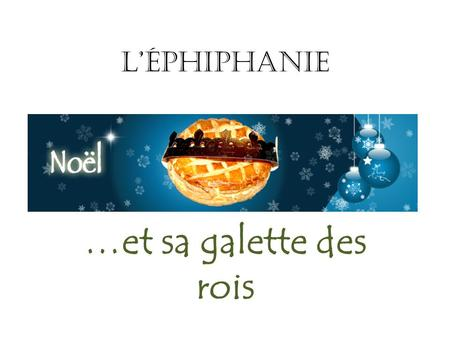 L'ÉphiphaniE …et sa galette des rois. WHEN? Christian feast day celebrating the birth of the human messiah, Jesus Christ. Commemorates the visit of the.