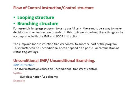 Flow of Control Instruction/Control structure Looping structure Looping structure Branching structure Branching structure For assembly language program.